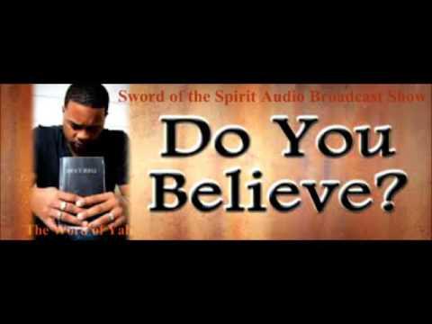 Sword of the Spirit Audio Broadcast Show #53: Open Talk Forum: Do You Believe the Word?