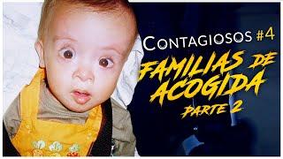 CONTAGIOSOS #4 | FAMILIAS DE ACOGIDA | Parte 2