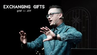 EXCHANGING GIFTS || grief - JOY