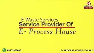 E-Waste Services by E- Process House, Valsad