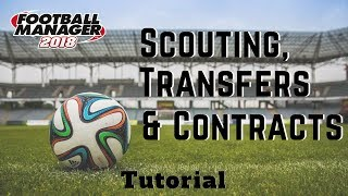 FM18 - Scouting, Transfers & Contracts Tutorial - Football Manager 2018