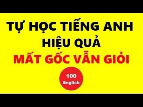 Tự học tiếng Anh cho người mất gốc hiệu quả – 100% Thành Công!