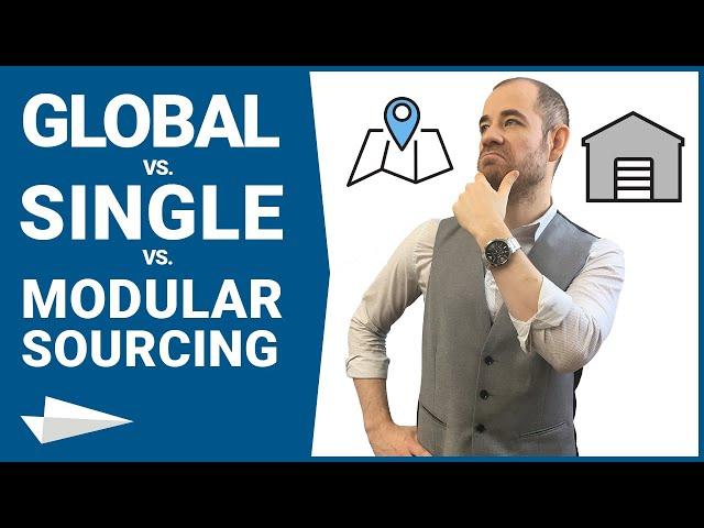 Beschaffung (Teil 4): Global Sourcing vs. Single/Multiple Sourcing vs. Modular Sourcing