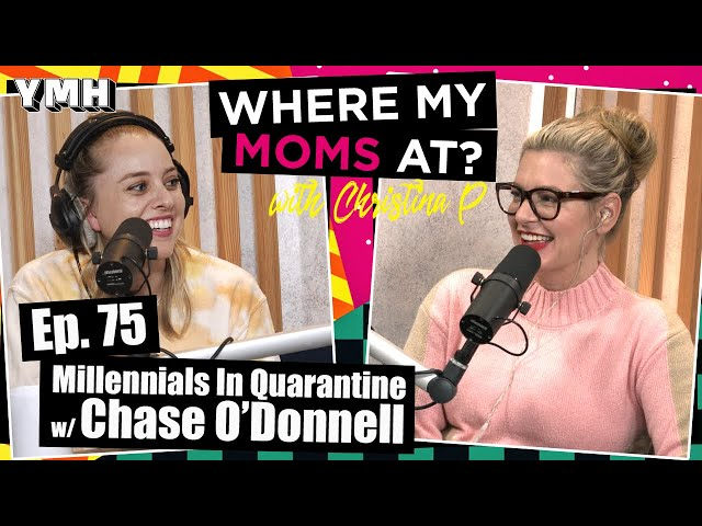 Ep. 75 Millennials In Quarantine w/ Chase O'Donnell | Where My Moms At Podcast