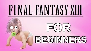 FINAL FANTASY 13 FOR BEGINNERS