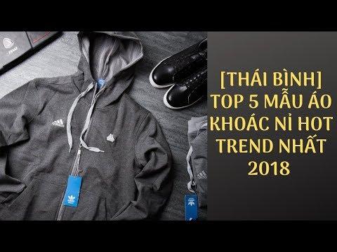 [THÁI BÌNH ] TOP 5 MẪU ÁO KHOÁC NỈ HOT TREND NHẤT 2018 - TỔNG KHO BUÔN HÀNG NAM VNXK TOÀN QUỐC