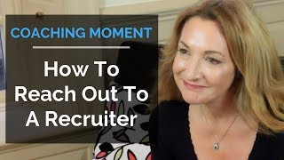 How To Reach Out To A Recruiter - Coaching Moment