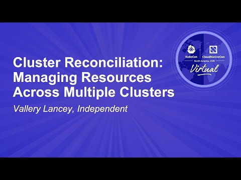 Cluster Reconciliation: Managing Resources Across Multiple Clusters - Vallery Lancey, Independent