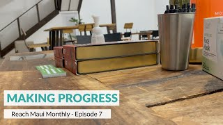 "Reach Maui Monthly, Episode 7: ""Making Progress"""