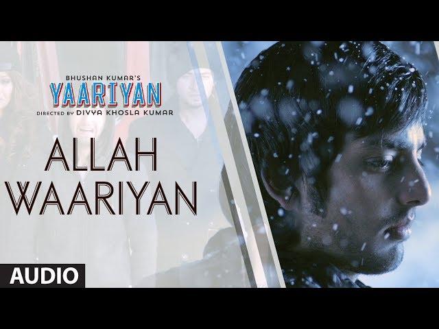 ALLAH WAARIYAN FULL SONG (AUDIO)   YAARIYAN   HIMANSH KOHLI, RAKUL PREET