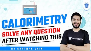 CALORIMETRY - Solve any Question after watching this | NEET Academy | Sarthak Jain