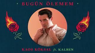 Kaos Köksal ft. Kalben - Bugün Ölemem Resimi