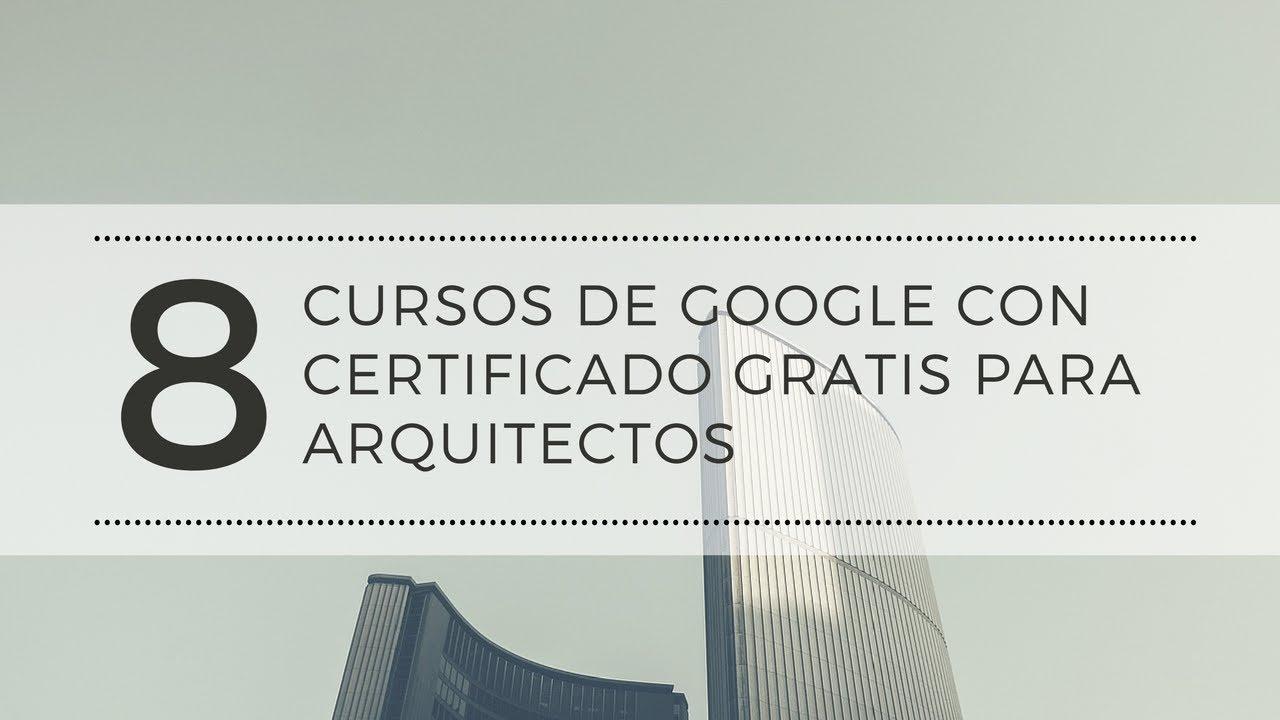 8 cursos de google con certificado gratis para arquitectos for Cursos para arquitectos