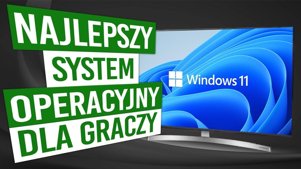 Windows 11 to NAJLEPSZY system operacyjny dla graczy