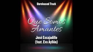 Que Somos Amantes - José Escajadillo (feat. Eva Ayllón) - Duetos Imposibles - Unreleased Track