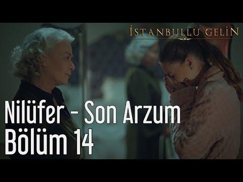 İstanbullu Gelin 14. Bölüm - Nilüfer - Son Arzum