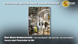 Das Neue Bewusstsein - Jesus und Pharisäer in Dir