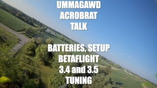 UMMAGAWD ACROBRAT TALK..TUNING..BETAFLIGHT 3.4 and 3.5 and BATTERIES