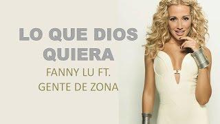 Fanny Lu - Lo Que Dios Quiera Ft.Gente Zona(Letra/Lyrics)HD