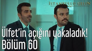 İstanbullu Gelin 60. Bölüm - Ülfet'in Açığını Yakaladık!