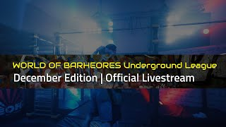 WORLD OF BARHEROES UNDERGROUND LEAGUE | December Edition w/ Alexandru MUNTEAN
