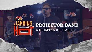 Download #JammingHot : Projector Band - Akhirnya Ku Tahu