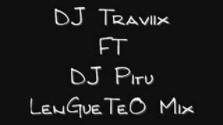 Dj Traviix  FT  Dj Pitu LenGueTeO Mix.