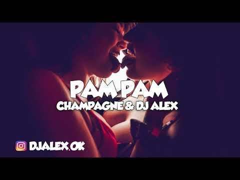 PAM PAM - CHAMPAGNE ✘ DJ ALEX (REMIX 2018)