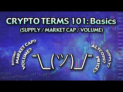 Crypto Terms 101: Basics (Volume , Market Cap , Supply) And More