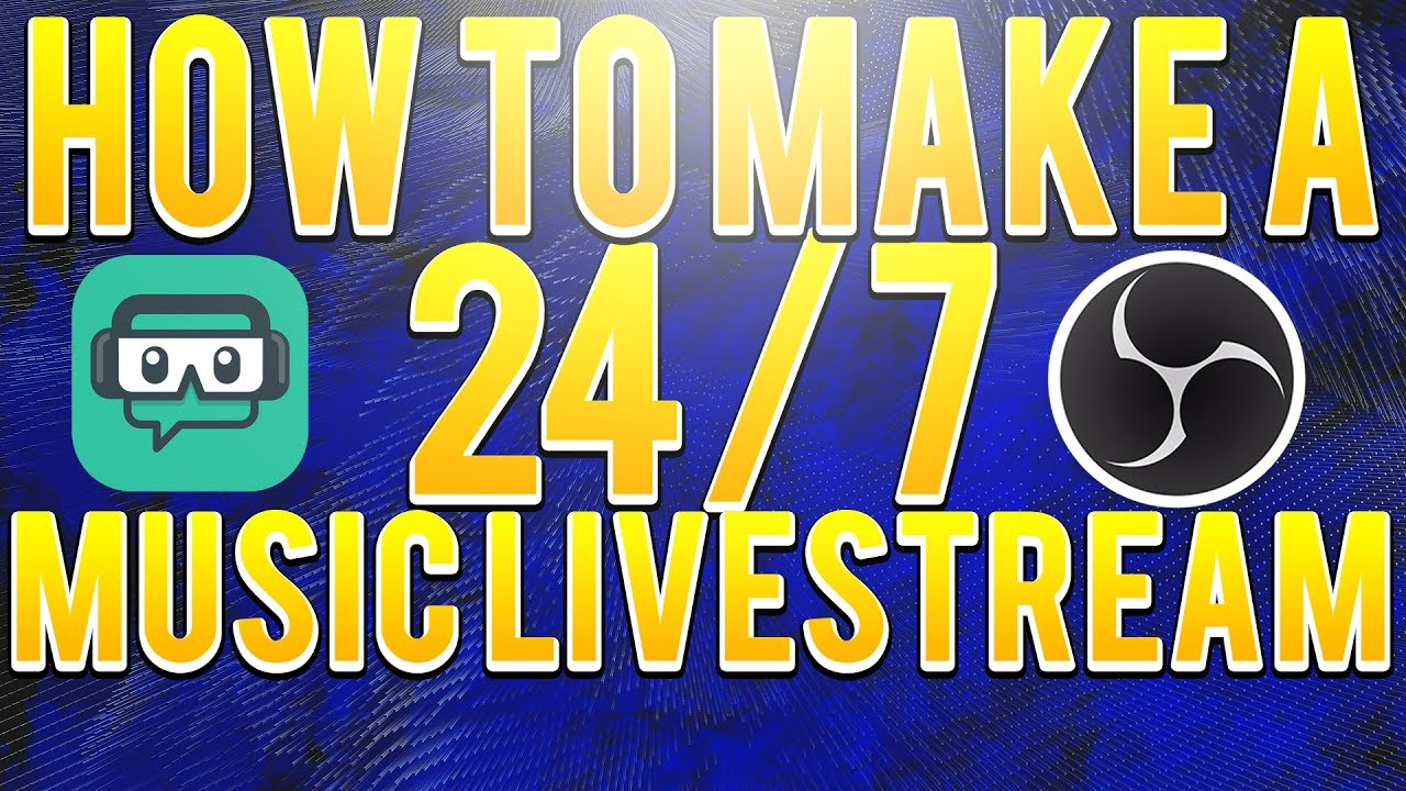 How To Make A 24 7 Music Live Stream Obs Tutorial Youtube