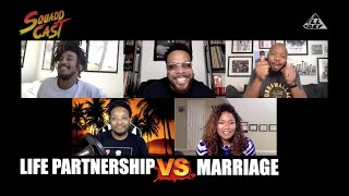 Life Partnership vs Marriage | Squadd Cast Versus | Episode 30 I All Def