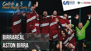 [ Finale Playoff Serie C ] BirraReal - Aston Birra (Calcio a 5)