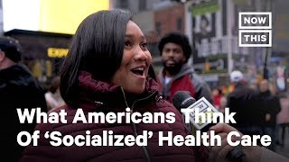 What Do Americans Think of 'Socialized' Medicine? | NowThis