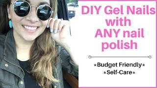 Budget Friendly Self-care with Gel Nails at home with ANY nail polish