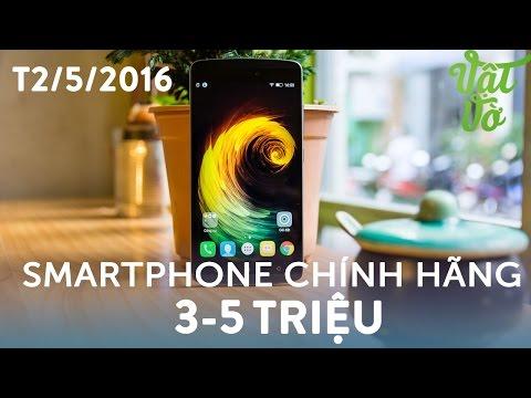 Vật Vờ| Máy nào tốt? Smartphone chính hãng 3-5 triệu tuần 2/T5/2016