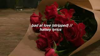 bad at love (stripped) // halsey lyrics