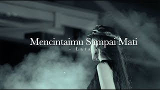 Mencintaimu Sampai Mati - Lara (Music Video)