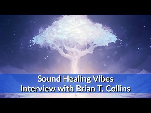 Interview with Brian T. Collins - Sound Healing Vibes