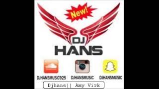 DjHans | Haan  Kargi   || AMY Virk || Remix  2016
