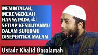 Memintalah Merengeklah Pada Allah Setiap Kesulitanmu Disepertiga Malam   Ustadz Khalid Basalamah MP3