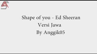 Shape Of You - Ed Sheeran (Versi Jawa) Mp3