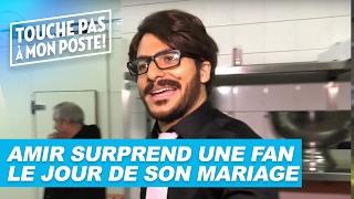 Amir surprend une fan le jour de son mariage - TPMP