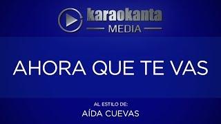 Karaokanta - Aída Cuevas - Ahora que te vas
