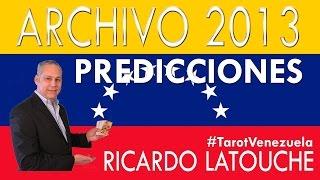 Profecias 2013 elecciones de Venezuela - Predicciones para Venezuela - Ricardo Latouche Tarot