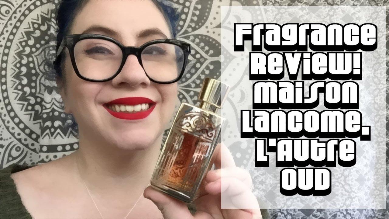 fragrance review maison lancome l 39 autre oud youtube. Black Bedroom Furniture Sets. Home Design Ideas