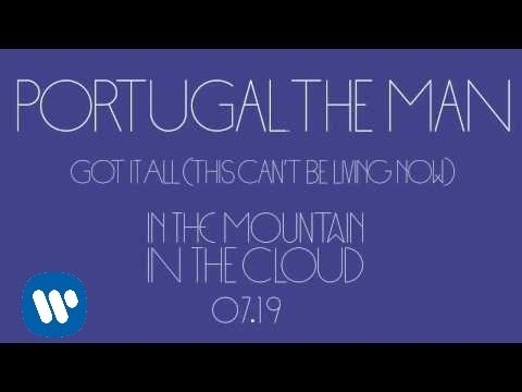 Portugal. The Man - Got It All (This Can't Be Living Now) (New Music - Full Stream)