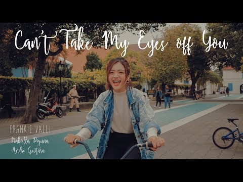 Can't Take My Eyes Off You - Frankie Valli (Andri Guitara Ft Nabiella Piguna) Cover
