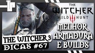 The Witcher 3: Wild Hunt - Qual a Melhor Armadura? Qual a Melhor Build? - Dicas #67