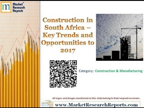 Construction in South Africa - Key Trends and Opportunities to 2017