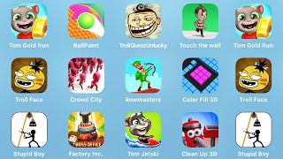 Tom Gold Run, Ball Paint, Troll Quest Unlucky, Touch The Wall, Troll Face, Crowd City, Bowmasters